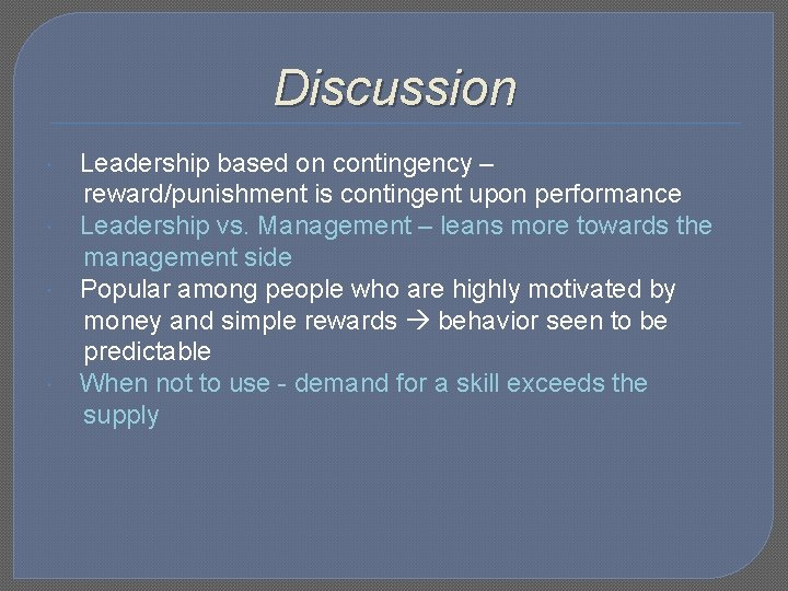 Discussion Leadership based on contingency – reward/punishment is contingent upon performance Leadership vs. Management