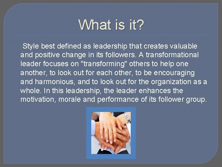 What is it? Style best defined as leadership that creates valuable and positive change