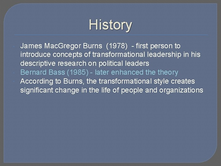 History James Mac. Gregor Burns (1978) - first person to introduce concepts of transformational