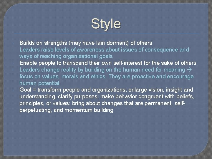 Style Builds on strengths (may have lain dormant) of others Leaders raise levels of