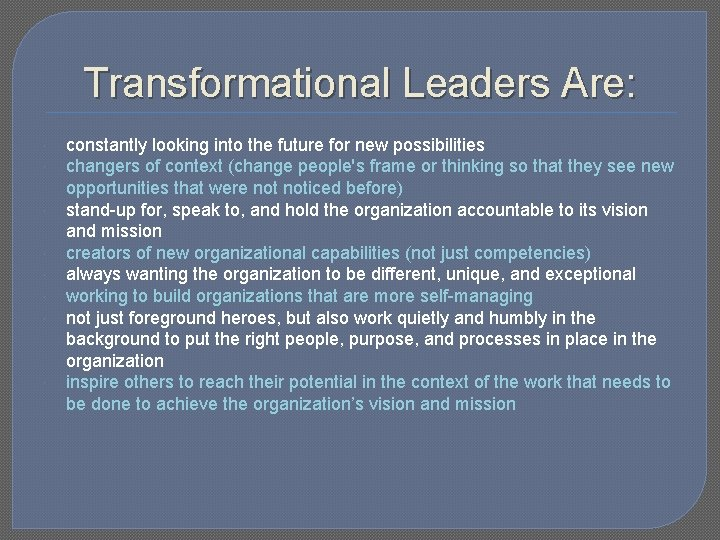 Transformational Leaders Are: constantly looking into the future for new possibilities changers of context