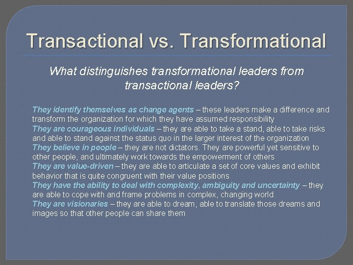Transactional vs. Transformational What distinguishes transformational leaders from transactional leaders? They identify themselves as