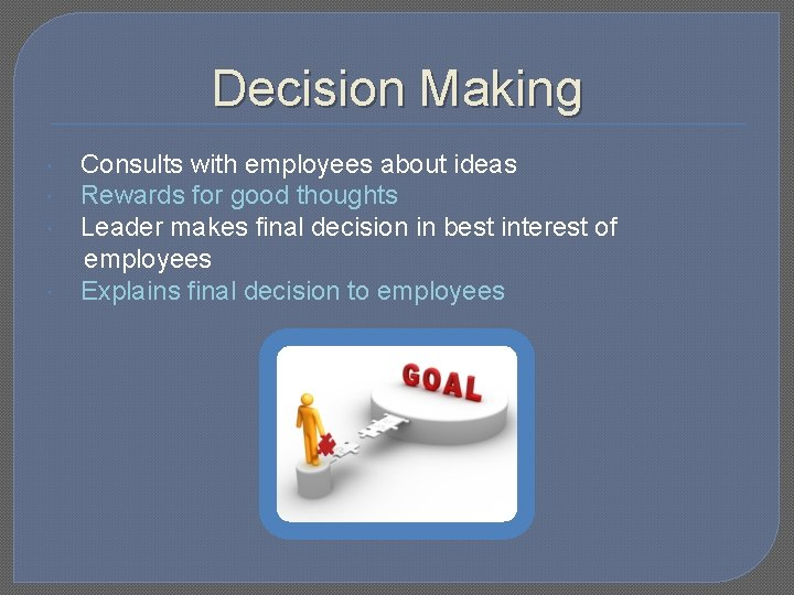 Decision Making Consults with employees about ideas Rewards for good thoughts Leader makes final