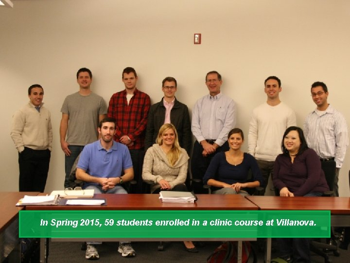 In Spring 2015, 59 students enrolled in a clinic course at Villanova.