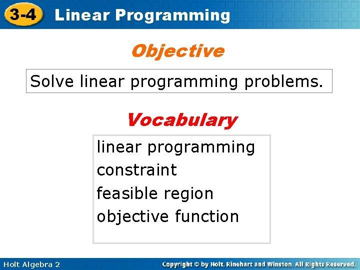 3 -4 Linear Programming Objective Solve linear programming problems. Vocabulary linear programming constraint feasible