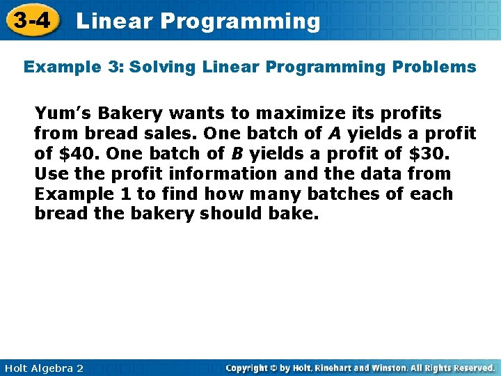 3 -4 Linear Programming Example 3: Solving Linear Programming Problems Yum's Bakery wants to
