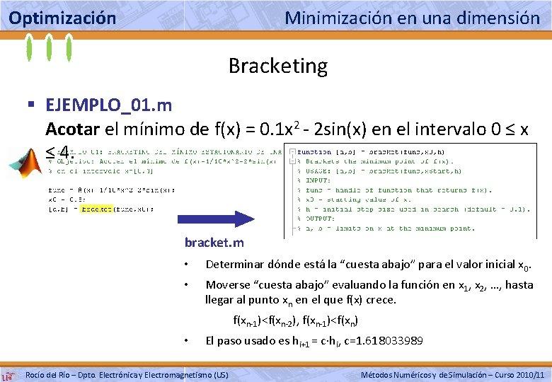 Optimización Minimización en una dimensión Bracketing § EJEMPLO_01. m Acotar el mínimo de f(x)