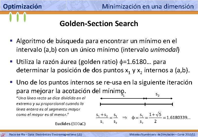 Optimización Minimización en una dimensión Golden-Section Search § Algoritmo de búsqueda para encontrar un