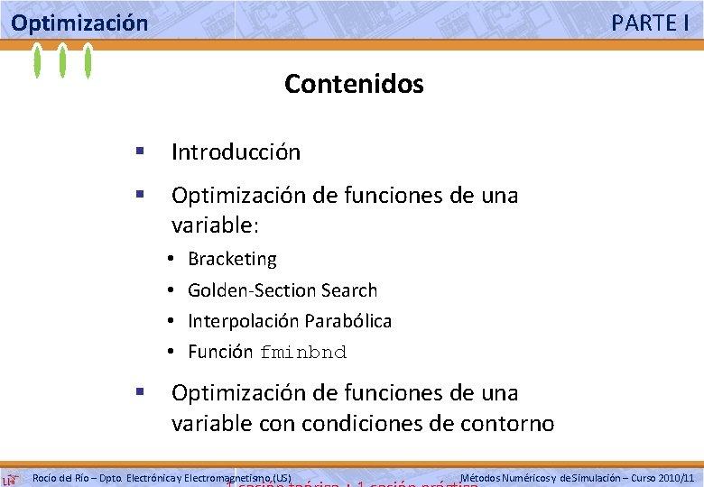 Optimización PARTE I Contenidos § Introducción § Optimización de funciones de una variable: •