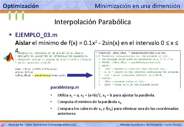 Optimización Minimización en una dimensión Interpolación Parabólica § EJEMPLO_03. m Aislar el mínimo de