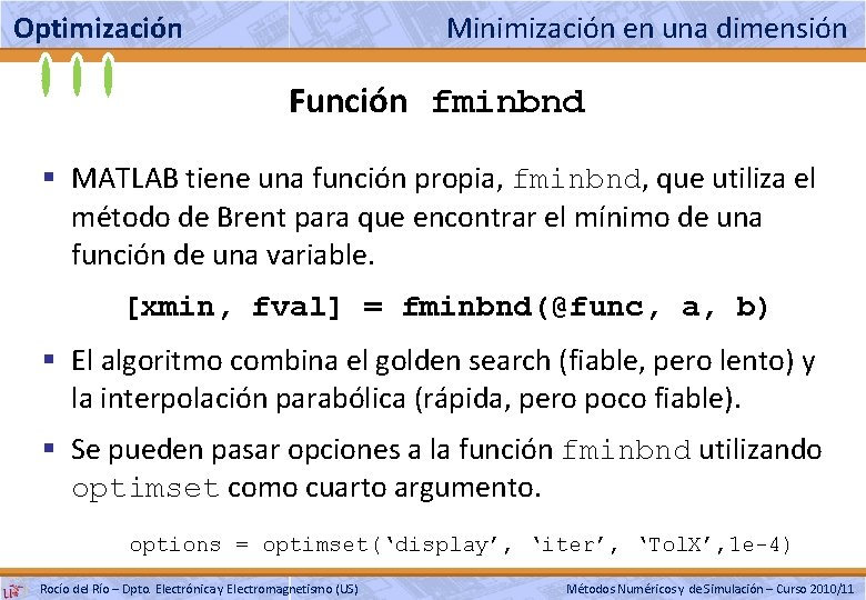 Optimización Minimización en una dimensión Función fminbnd § MATLAB tiene una función propia, fminbnd,