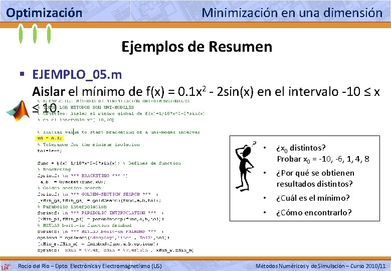 Optimización Minimización en una dimensión Ejemplos de Resumen § EJEMPLO_05. m Aislar el mínimo