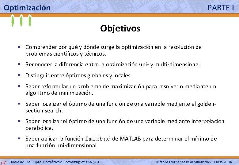 Optimización PARTE I Objetivos § Comprender por qué y dónde surge la optimización en