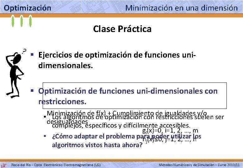 Optimización Minimización en una dimensión Clase Práctica § Ejercicios de optimización de funciones unidimensionales.