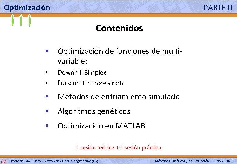 Optimización PARTE II Contenidos § Optimización de funciones de multivariable: • • Downhill Simplex