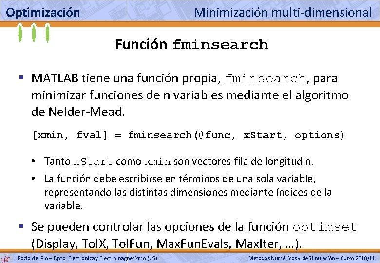 Optimización Minimización multi-dimensional Función fminsearch § MATLAB tiene una función propia, fminsearch, para minimizar