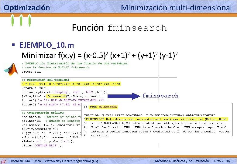 Optimización Minimización multi-dimensional Función fminsearch § EJEMPLO_10. m Minimizar f(x, y) = (x-0. 5)2