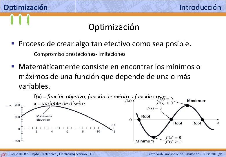 Optimización Introducción Optimización § Proceso de crear algo tan efectivo como sea posible. Compromiso
