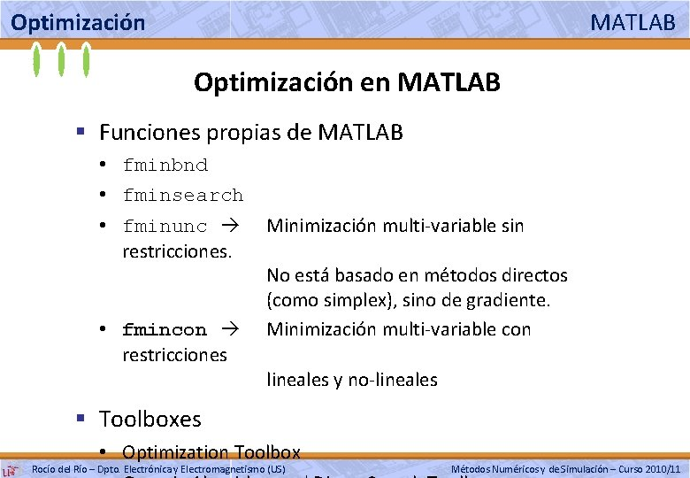 Optimización MATLAB Optimización en MATLAB § Funciones propias de MATLAB • fminbnd • fminsearch