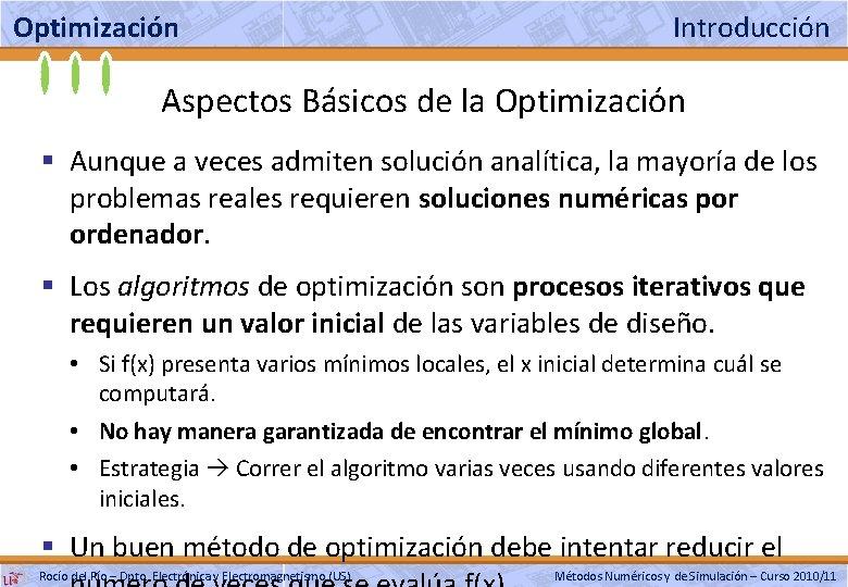 Optimización Introducción Aspectos Básicos de la Optimización § Aunque a veces admiten solución analítica,