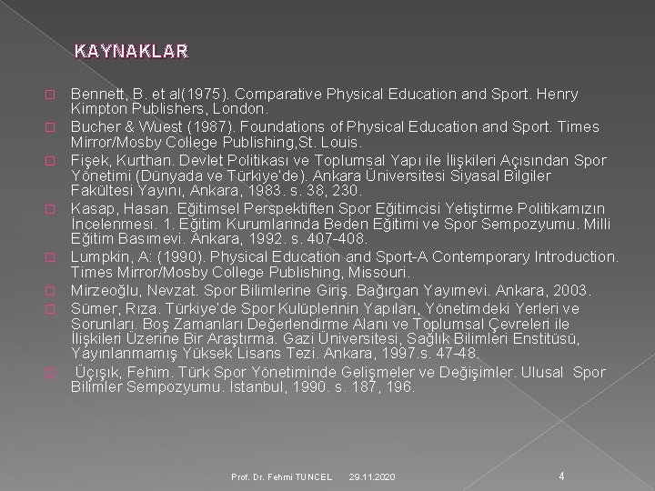 KAYNAKLAR � � � � Bennett, B. et al(1975). Comparative Physical Education and Sport.