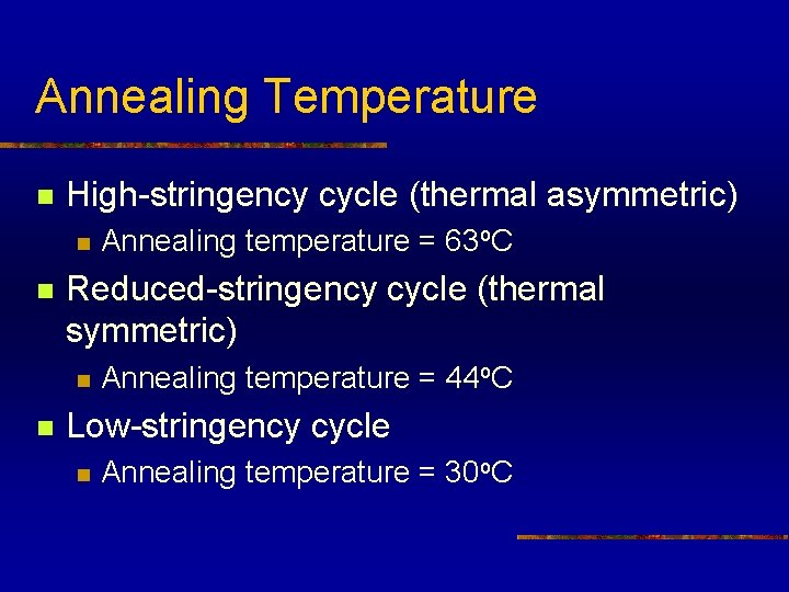 Annealing Temperature n High-stringency cycle (thermal asymmetric) n n Reduced-stringency cycle (thermal symmetric) n