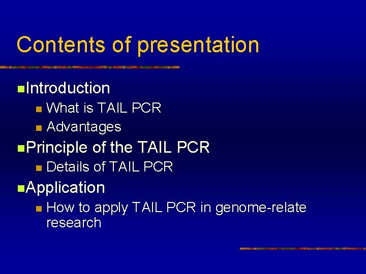 Contents of presentation n. Introduction What is TAIL PCR n Advantages n n. Principle