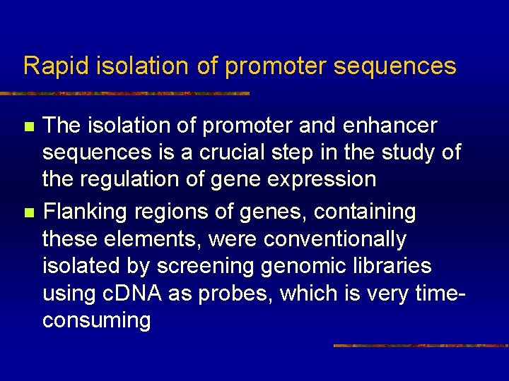 Rapid isolation of promoter sequences n n The isolation of promoter and enhancer sequences