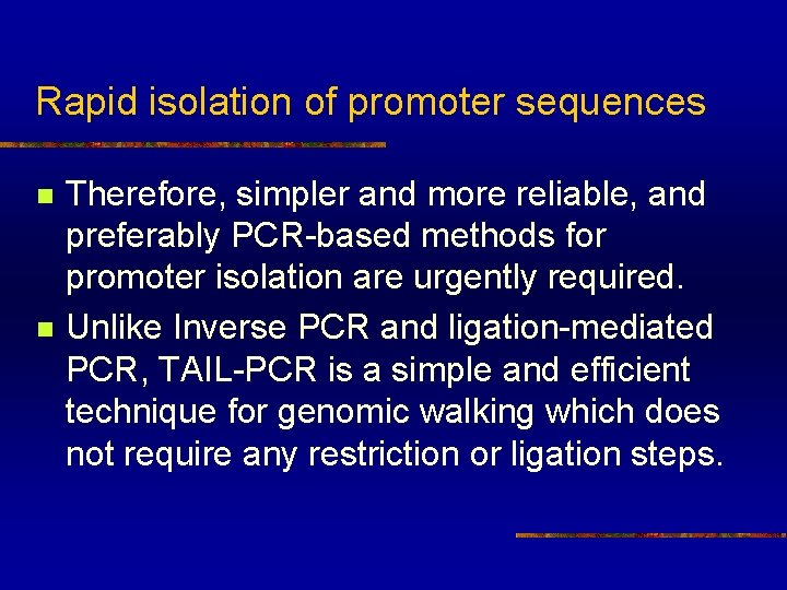 Rapid isolation of promoter sequences n n Therefore, simpler and more reliable, and preferably