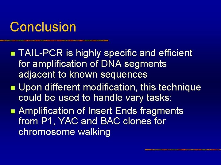 Conclusion n TAIL-PCR is highly specific and efficient for amplification of DNA segments adjacent
