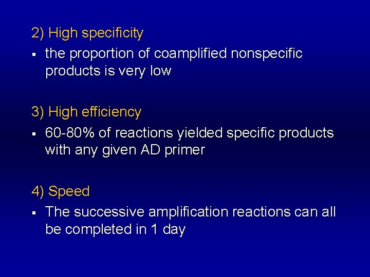 2) High specificity § the proportion of coamplified nonspecific products is very low 3)