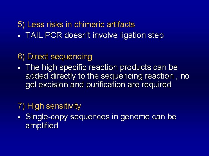 5) Less risks in chimeric artifacts § TAIL PCR doesn't involve ligation step 6)