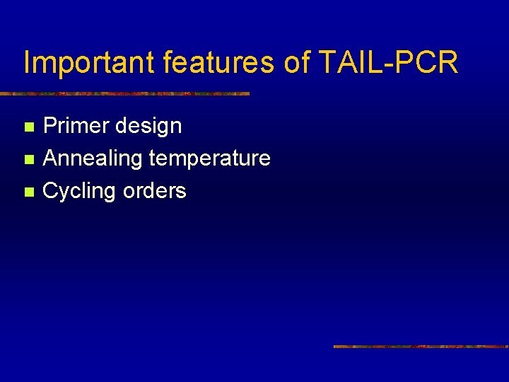 Important features of TAIL-PCR n n n Primer design Annealing temperature Cycling orders