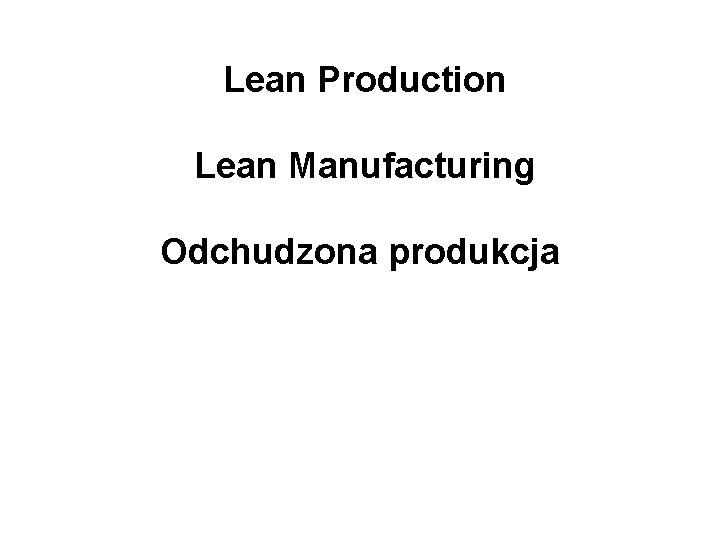 Lean Production Lean Manufacturing Odchudzona produkcja