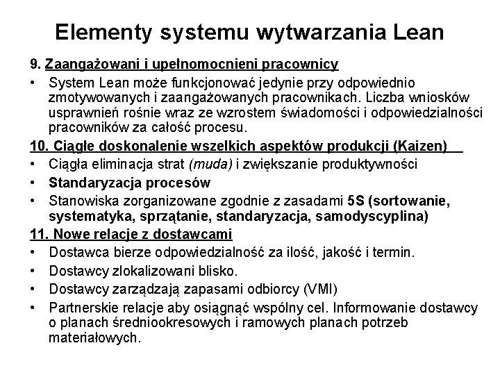 Elementy systemu wytwarzania Lean 9. Zaangażowani i upełnomocnieni pracownicy • System Lean może funkcjonować