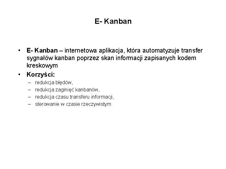 E- Kanban • E- Kanban – internetowa aplikacja, która automatyzuje transfer sygnałów kanban poprzez