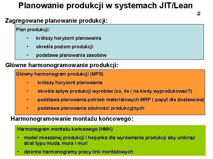 Planowanie produkcji w systemach JIT/Lean Zagregowane planowanie produkcji: Plan produkcji: • krótszy horyzont planowania