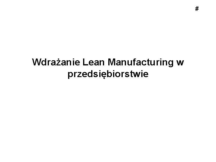 # Wdrażanie Lean Manufacturing w przedsiębiorstwie