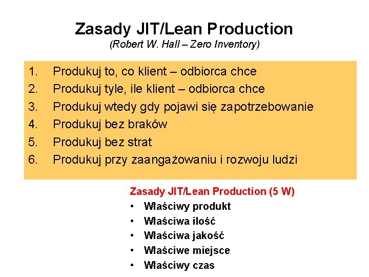 Zasady JIT/Lean Production (Robert W. Hall – Zero Inventory) 1. 2. 3. 4. 5.