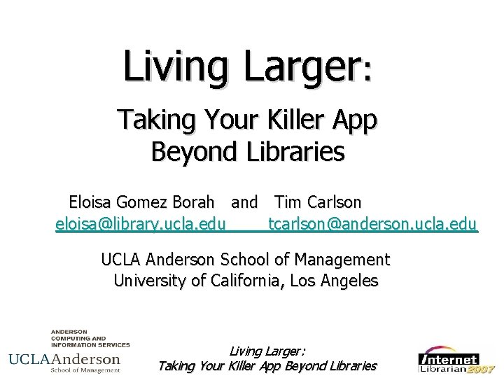 Living Larger: Taking Your Killer App Beyond Libraries Eloisa Gomez Borah and Tim Carlson