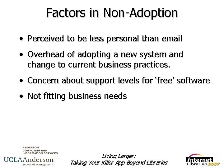 Factors in Non-Adoption • Perceived to be less personal than email • Overhead of