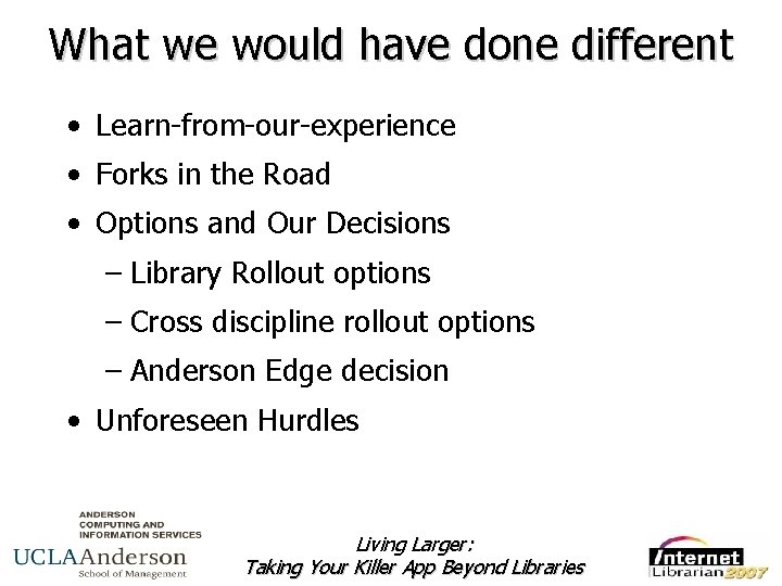 What we would have done different • Learn-from-our-experience • Forks in the Road •