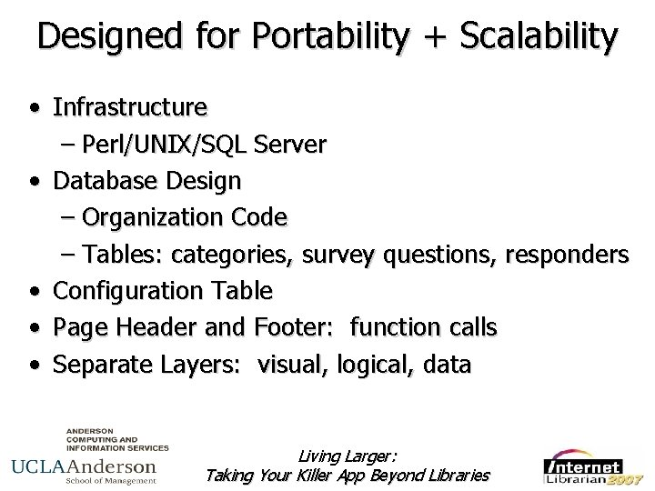 Designed for Portability + Scalability • Infrastructure – Perl/UNIX/SQL Server • Database Design –