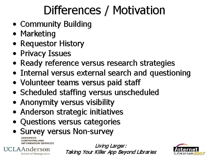 Differences / Motivation • • • Community Building Marketing Requestor History Privacy Issues Ready