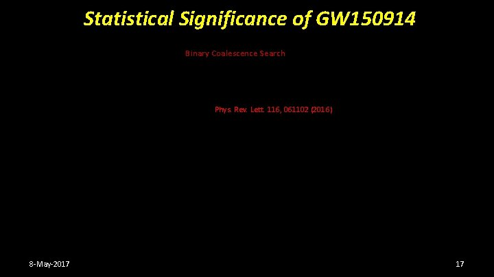 Statistical Significance of GW 150914 Binary Coalescence Search Phys. Rev. Lett. 116, 061102 (2016)