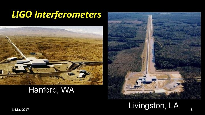 LIGO Interferometers Hanford, WA 8 -May-2017 Livingston, LA 3
