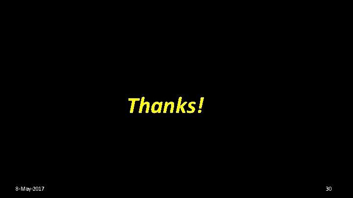 Thanks! 8 -May-2017 30