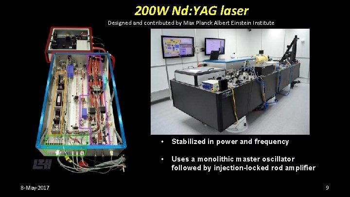 200 W Nd: YAG laser Designed and contributed by Max Planck Albert Einstein Institute