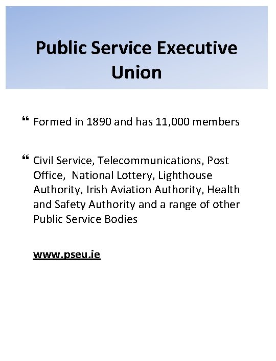 Public Service Executive Union Formed in 1890 and has 11, 000 members Civil Service,