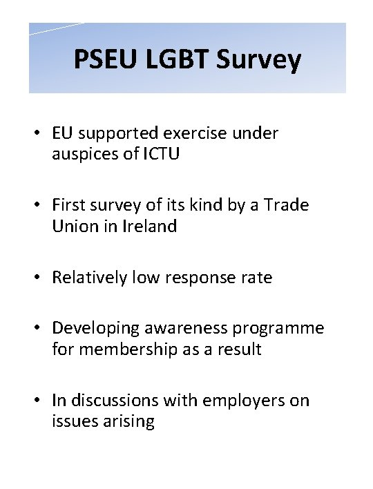 PSEU LGBT Survey • EU supported exercise under auspices of ICTU • First survey